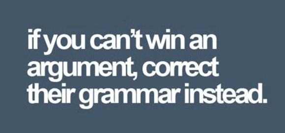 if-you-cant-win-an-argument-correct-their-grammar-instead.jpg